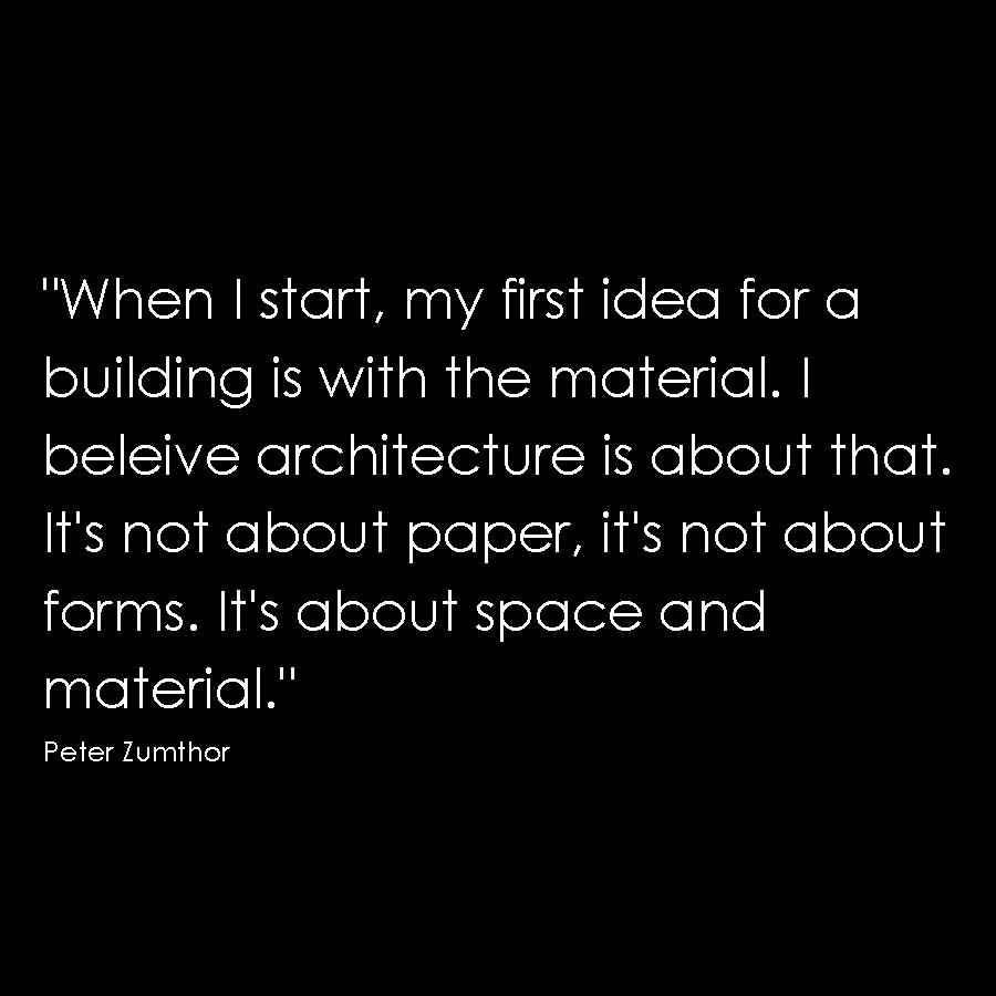 Zumthor quote minimalism simple honest architecture design material