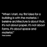 Zumthor quote minimalism simple honest architecture design material